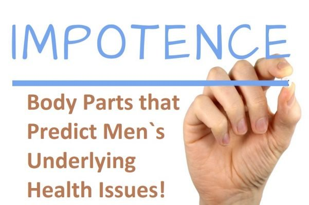 Male Impotency: Body Parts that Predict Men`s Underlying Health Issues!